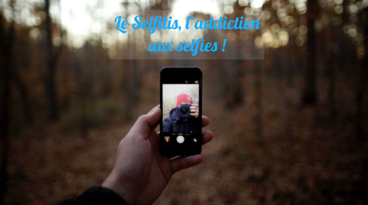Le Selfitis, l'addiction aux selfies !