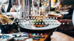 À travers quels réseaux sociaux véhiculer l'image d'un restaurant et comment ?