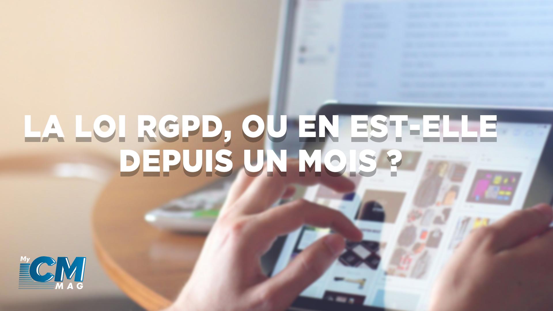 La loi RGPD, où en est-elle depuis 1 mois ?