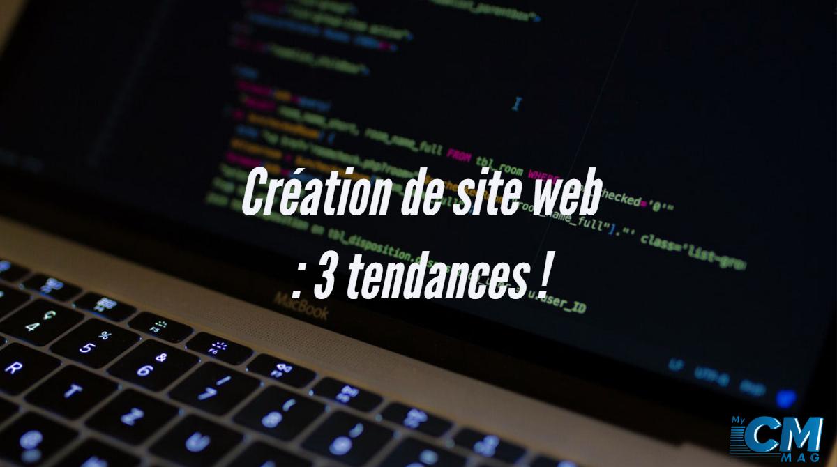 Création de Site Web : les 3 Tendances !