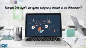 Pourquoi faire appel à une agence web pour la création de son site internet ?