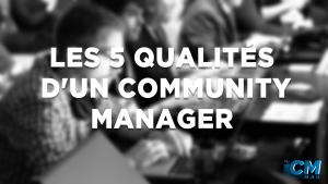 5 qualités d'un Community Manager en entreprise !