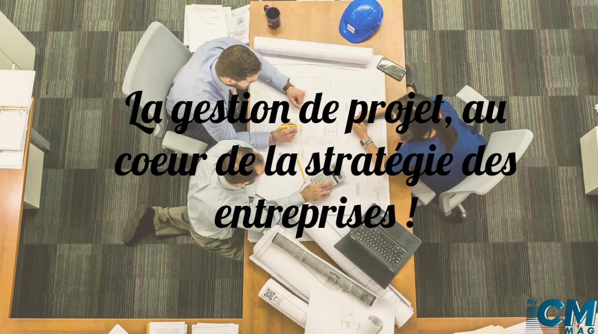 La gestion de projet, au coeur de la stratégie des entreprises !