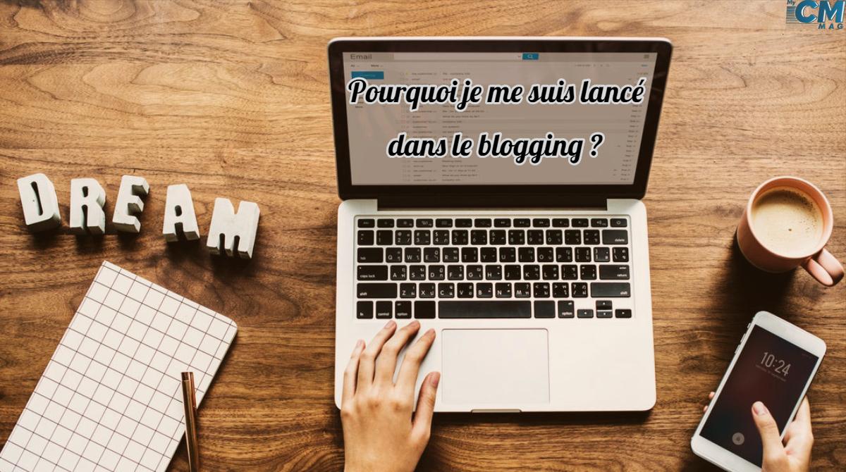 Pourquoi je me suis lancé dans le blogging ?