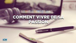 Comment vivre de sa passion ?