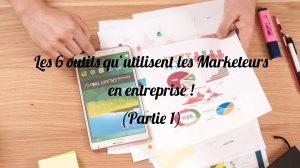 6 outils qu'utilisent les Marketeurs en entreprise (Partie 1)