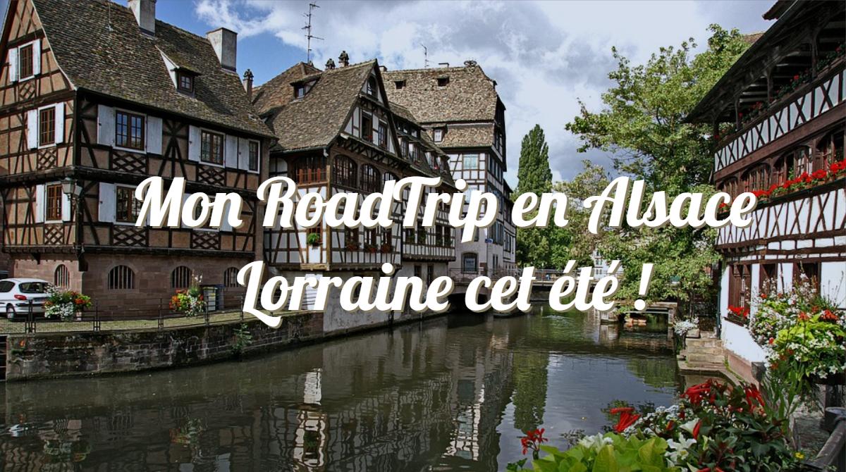 Mon RoadTrip en Alsace Lorraine cet été !