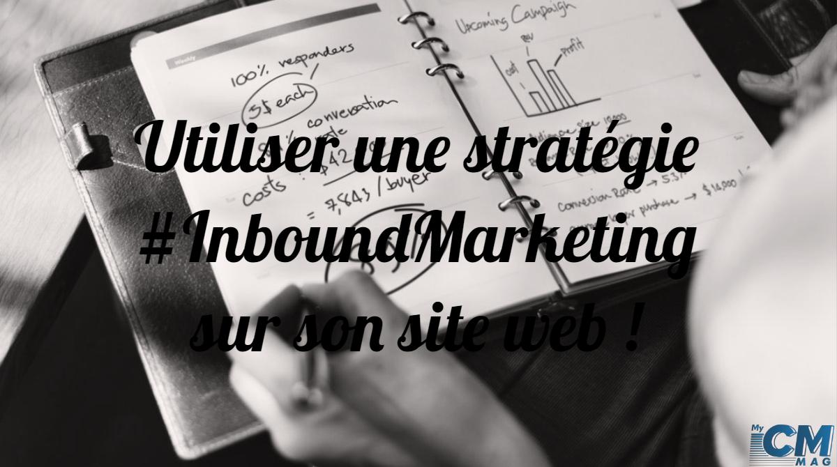 Utiliser une stratégie Inbound Marketing sur son site web !