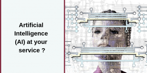 Read more about the article Artificial Intelligence (AI) at your service ?