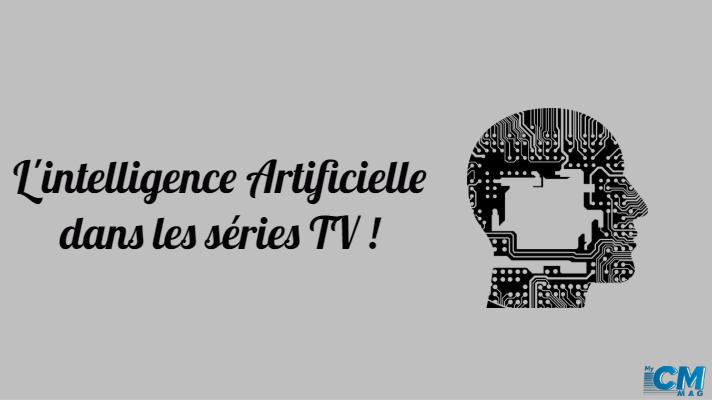 Intelligence Artificielle dans les séries TV !