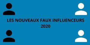 Les nouveaux faux influenceurs 2020