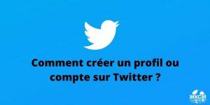 Comment créer un profil ou compte sur Twitter ?
