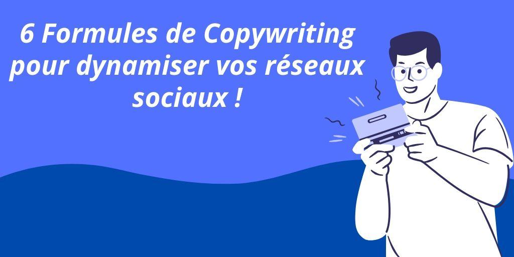 6 Formules de Copywriting pour dynamiser vos réseaux sociaux !