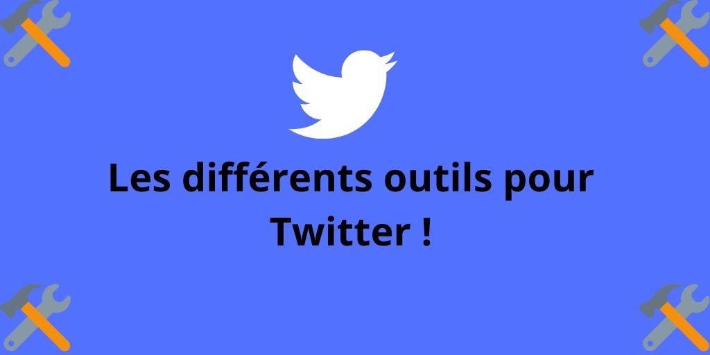 Les différents outils pour Twitter !