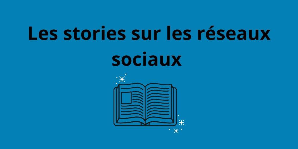 Les stories sur les réseaux sociaux !