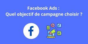 Facebook Ads : Quel objectif de campagne choisir ?