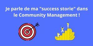 Je parle de ma «success storie» dans le Community Management !