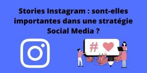 Stories Instagram : sont-elles importantes dans une stratégie Social Media ?