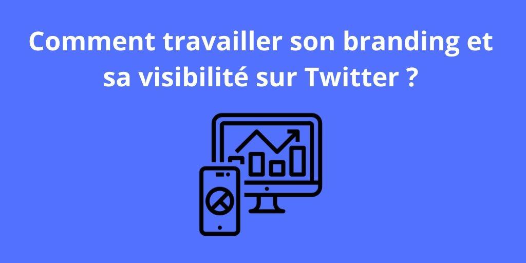 Comment travailler son branding et sa visibilité sur Twitter ?