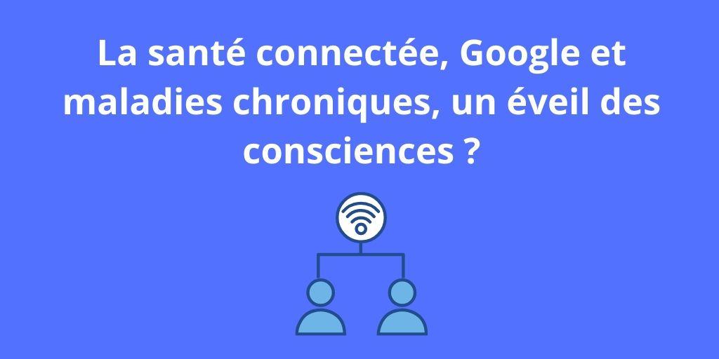 La santé connectée, Google et maladies chroniques, un éveil des consciences ?