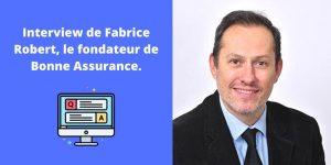 Interview de Fabrice Robert, le fondateur de Bonne Assurance.